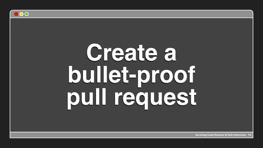 Create a bullet-proof pull request 15 Surviving...