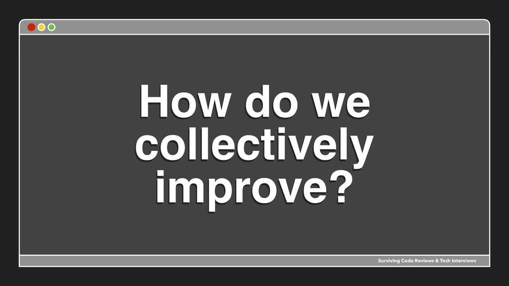 How do we collectively improve? Surviving Code ...