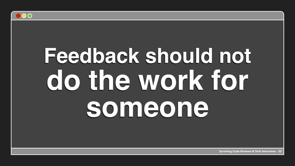 Feedback should not do the work for someone Sur...