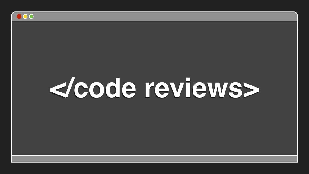 </code reviews>