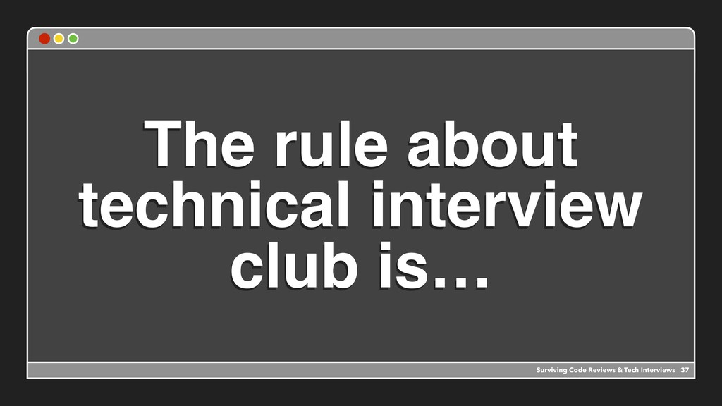 The rule about technical interview club is… Sur...