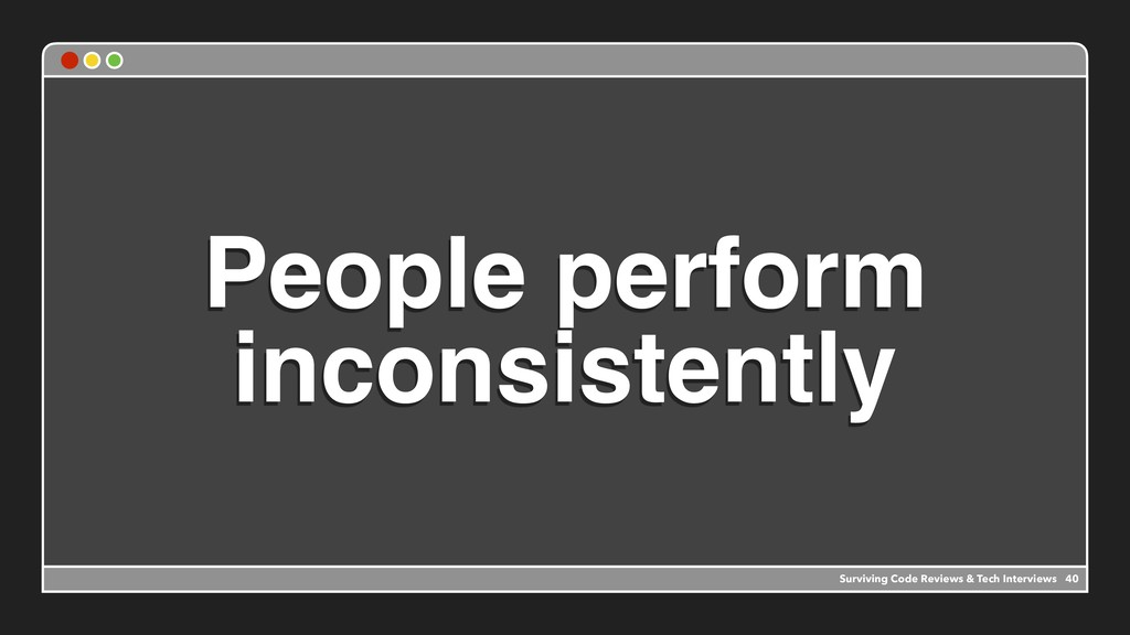 People perform inconsistently Surviving Code Re...