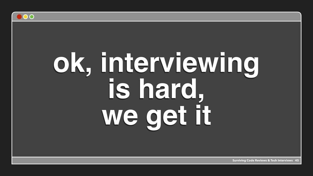 ok, interviewing is hard, we get it Surviving C...