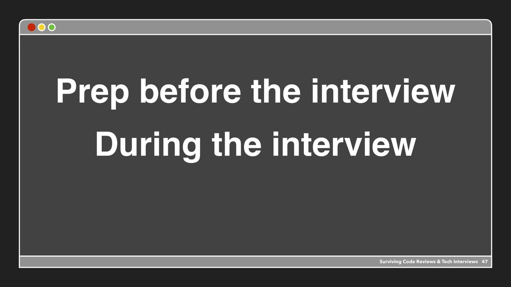 Prep before the interview During the interview ...