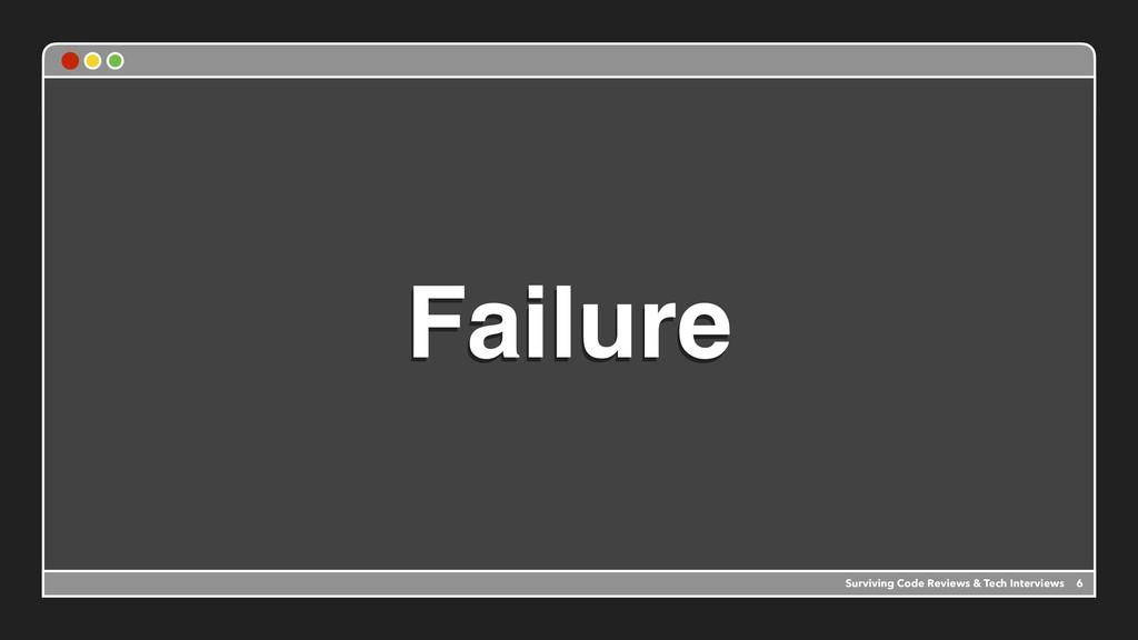 Failure Surviving Code Reviews & Tech Interview...