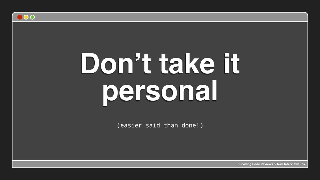 Don't take it personal (easier said than done!)...