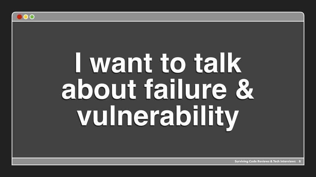 I want to talk about failure & vulnerability 8 ...