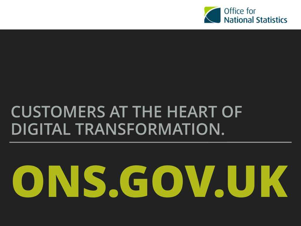 ONS.GOV.UK CUSTOMERS AT THE HEART OF DIGITAL TR...