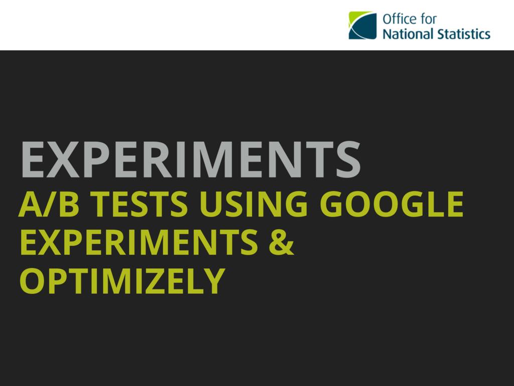EXPERIMENTS A/B TESTS USING GOOGLE EXPERIMENTS...