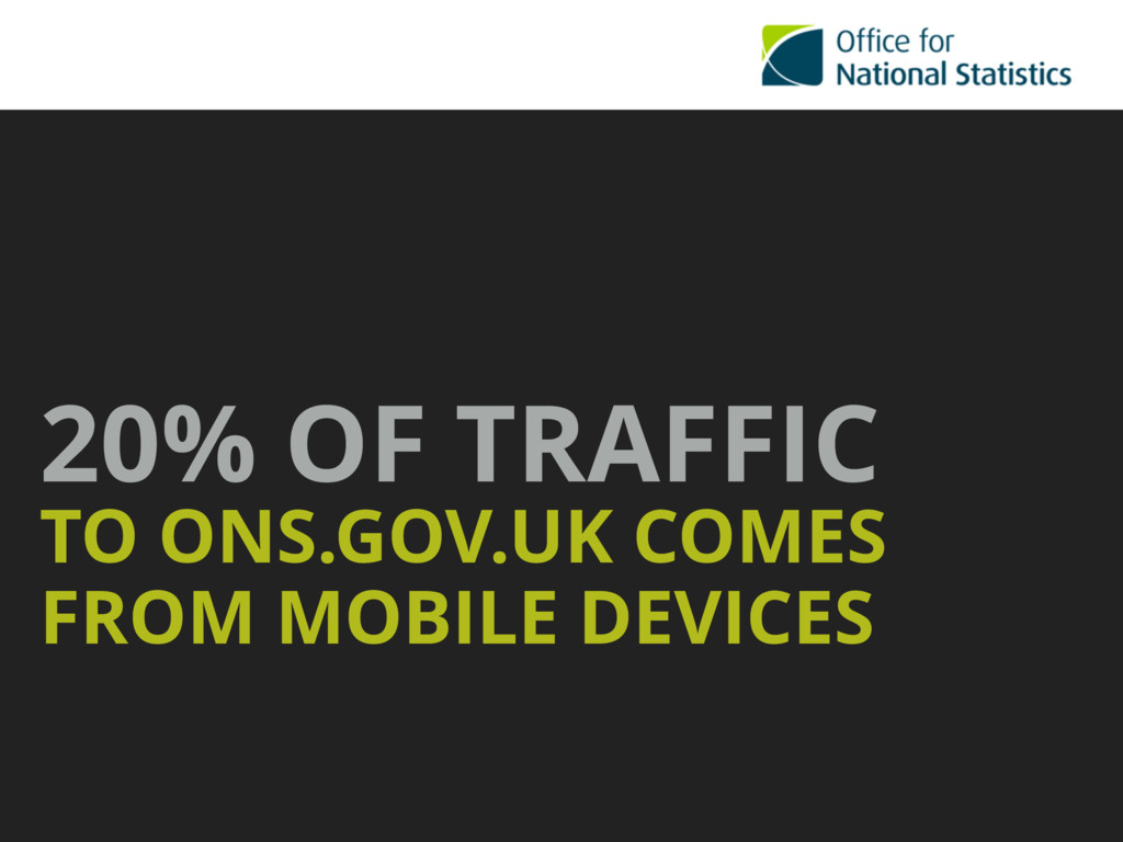 20% OF TRAFFIC TO ONS.GOV.UK COMES FROM MOBILE ...
