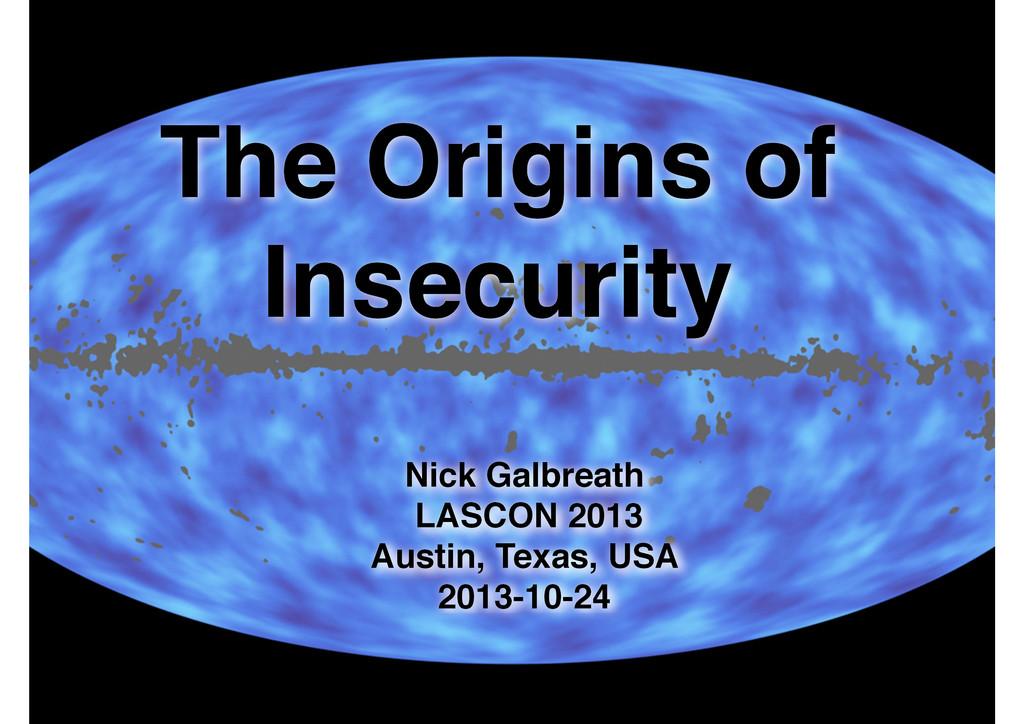 @ngalbreath #lascon2013 The Origins of Insecuri...