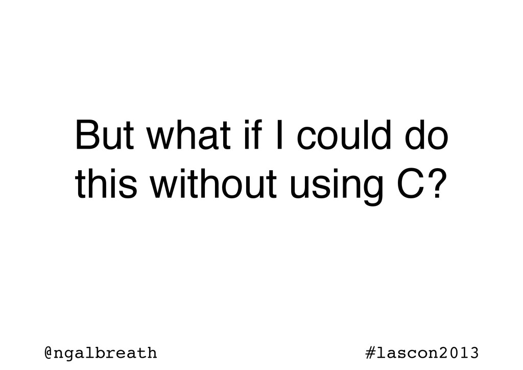 @ngalbreath #lascon2013 But what if I could do ...