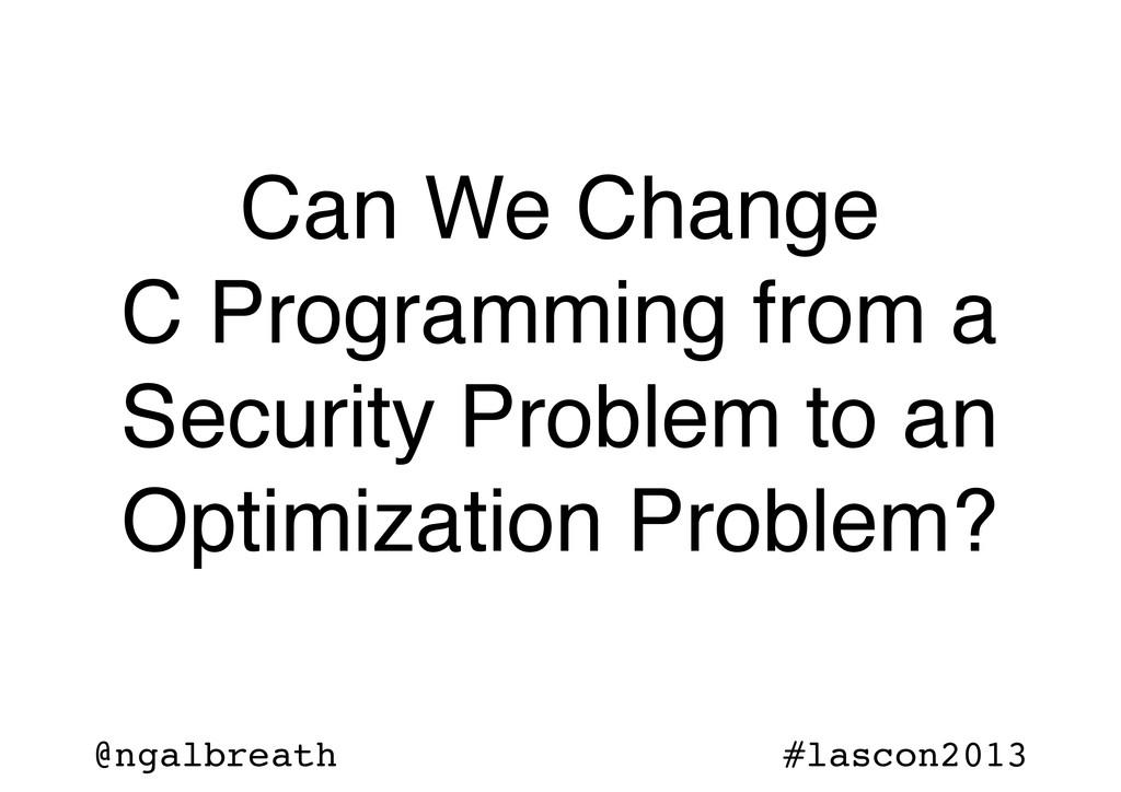 @ngalbreath #lascon2013 Can We Change C Program...