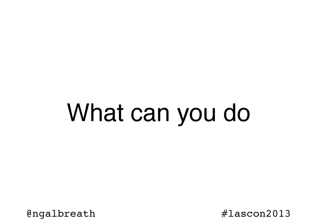 @ngalbreath #lascon2013 What can you do