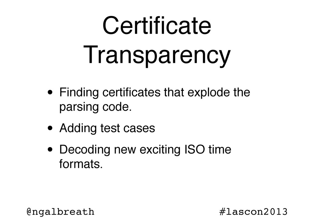 @ngalbreath #lascon2013 Certificate Transparency...