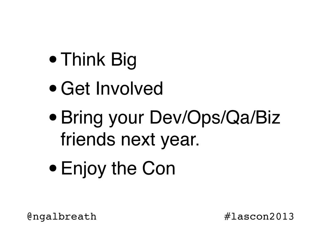 @ngalbreath #lascon2013 •Think Big •Get Involve...
