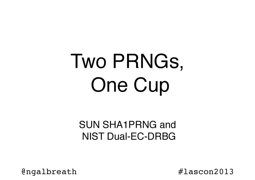 @ngalbreath #lascon2013 Two PRNGs, One Cup SUN ...