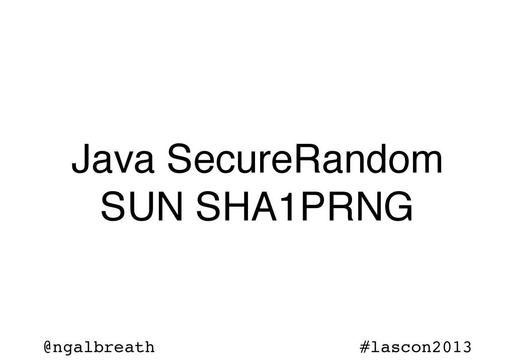 @ngalbreath #lascon2013 Java SecureRandom SUN S...