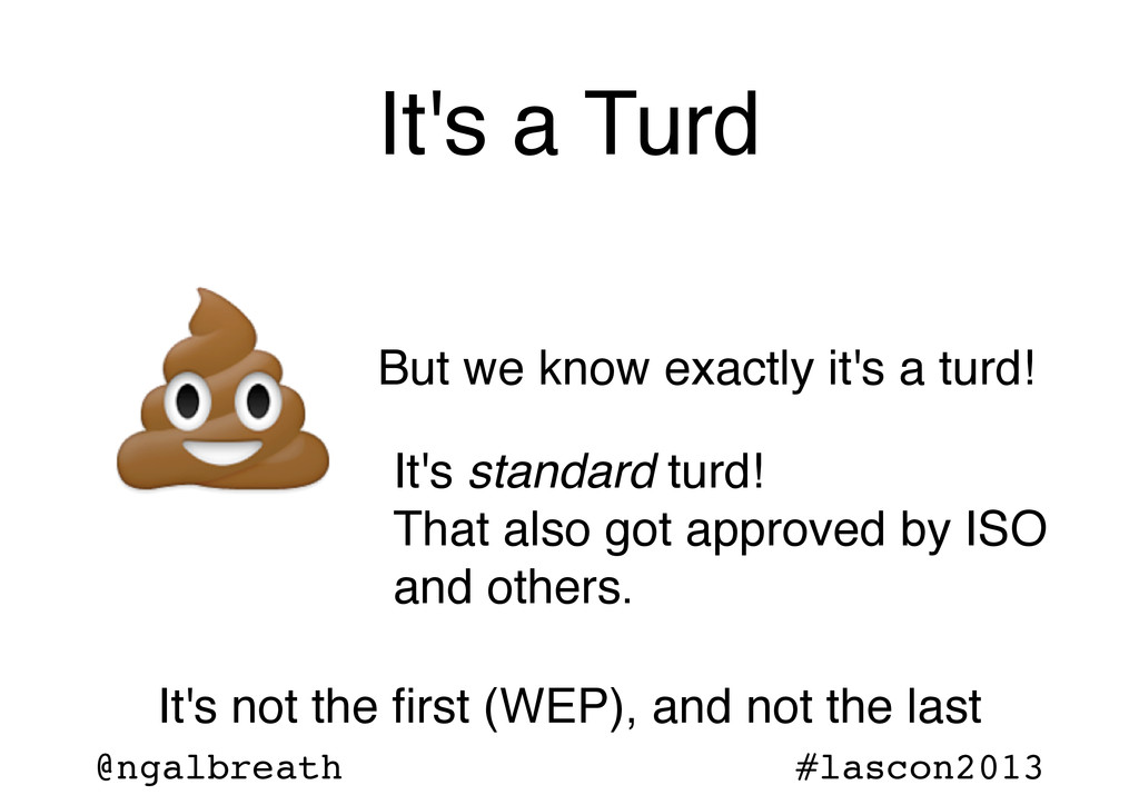 @ngalbreath #lascon2013 It's a Turd But we know...