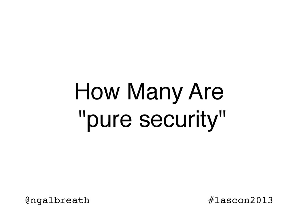 """@ngalbreath #lascon2013 How Many Are """"pure secu..."""