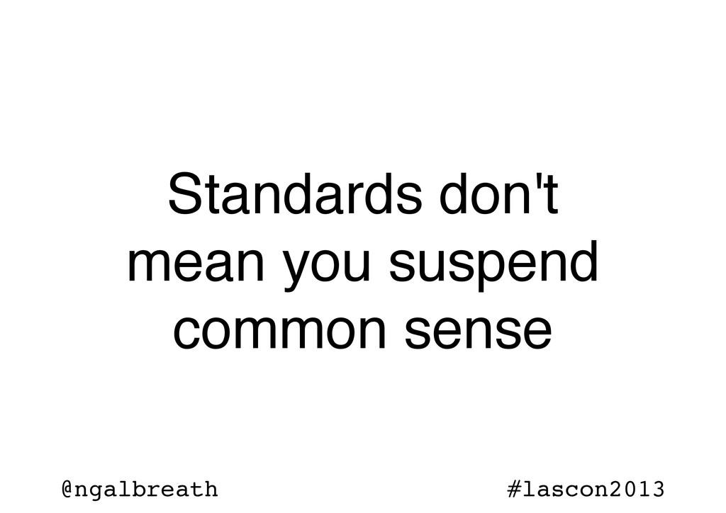 @ngalbreath #lascon2013 Standards don't mean yo...