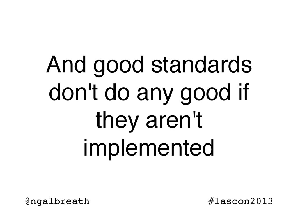 @ngalbreath #lascon2013 And good standards don'...