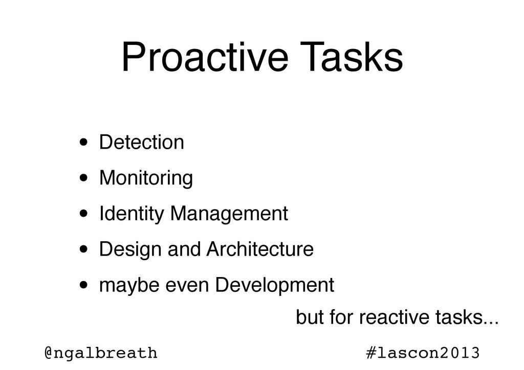 @ngalbreath #lascon2013 Proactive Tasks • Detec...
