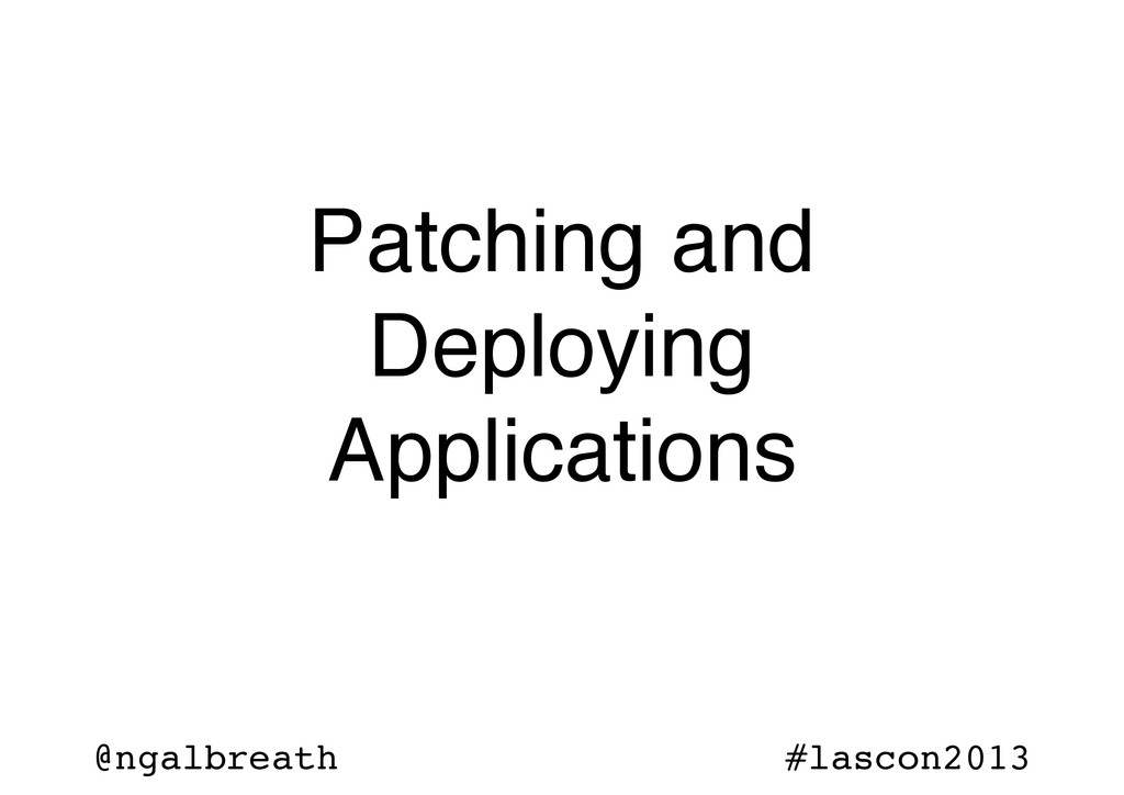 @ngalbreath #lascon2013 Patching and Deploying ...