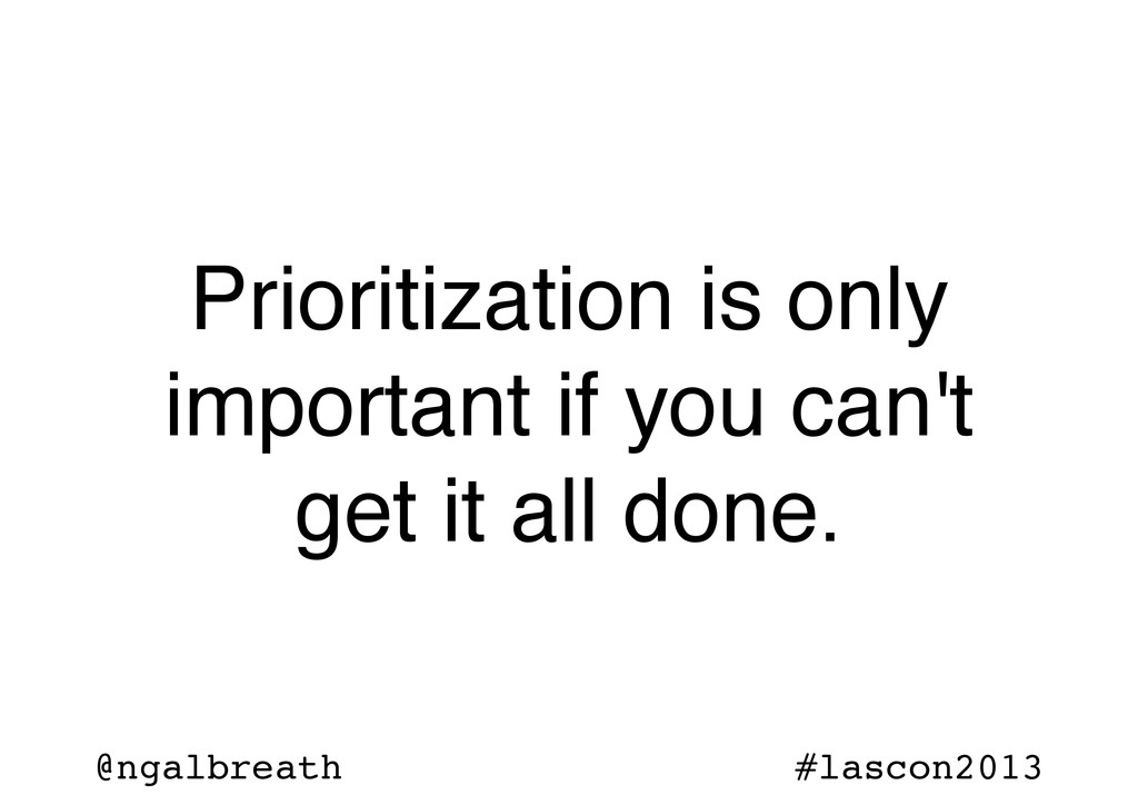 @ngalbreath #lascon2013 Prioritization is only ...