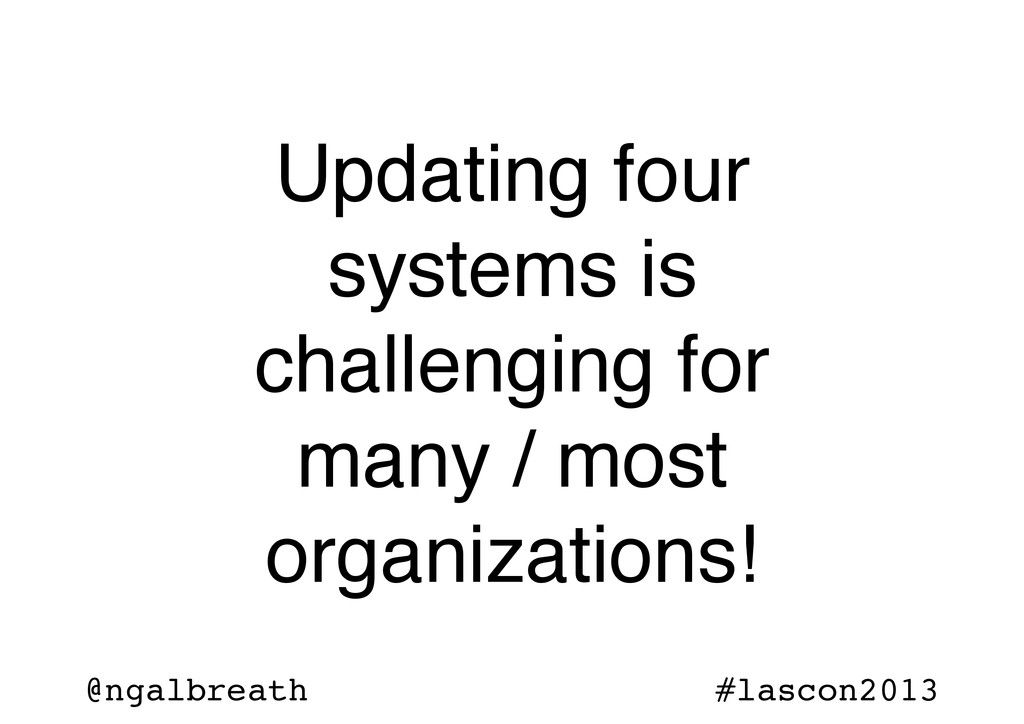 @ngalbreath #lascon2013 Updating four systems i...