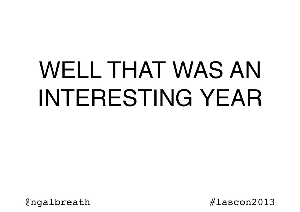 @ngalbreath #lascon2013 WELL THAT WAS AN INTERE...