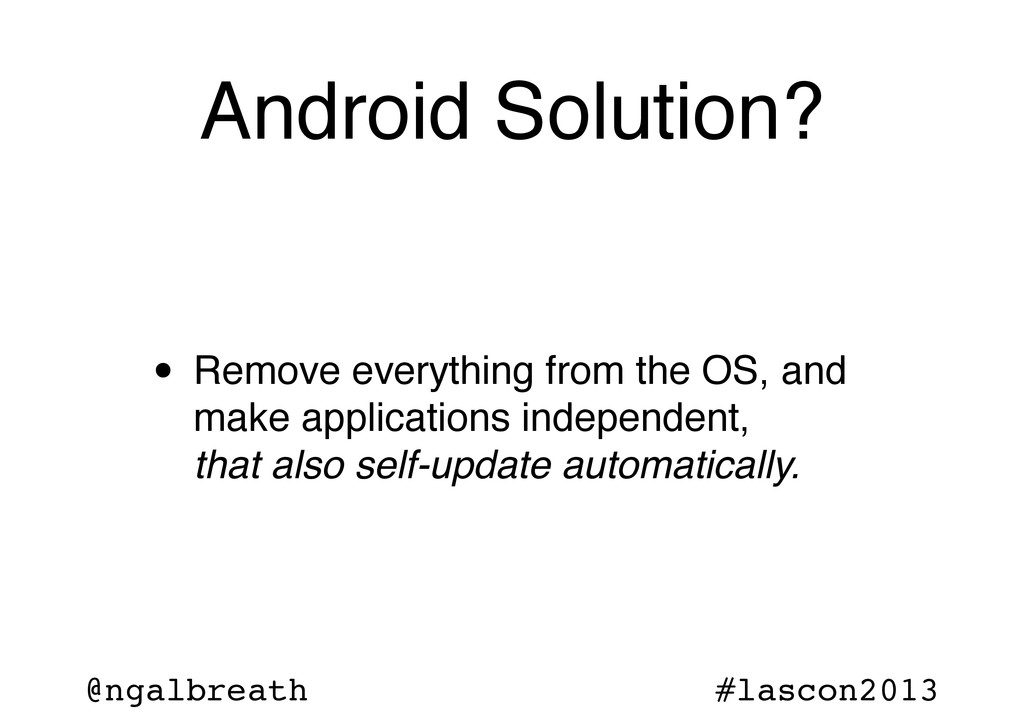 @ngalbreath #lascon2013 Android Solution? • Rem...