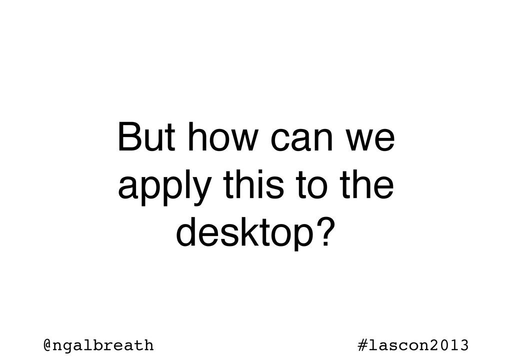 @ngalbreath #lascon2013 But how can we apply th...