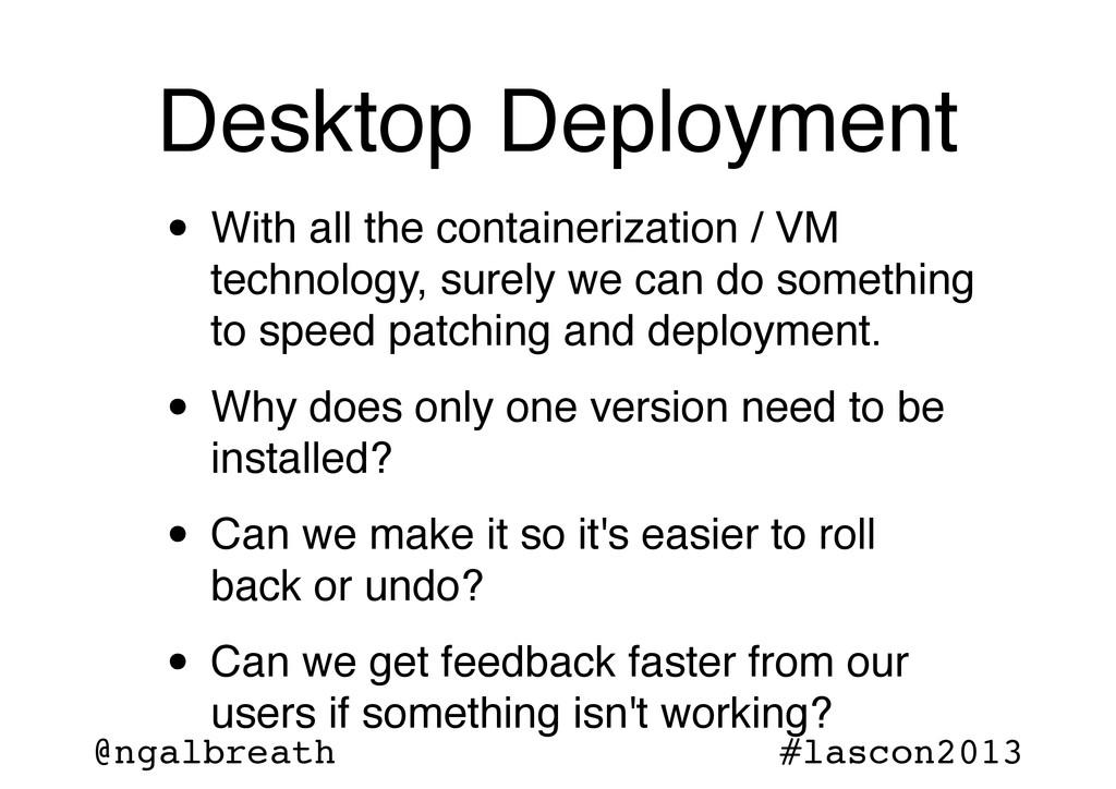 @ngalbreath #lascon2013 Desktop Deployment • Wi...