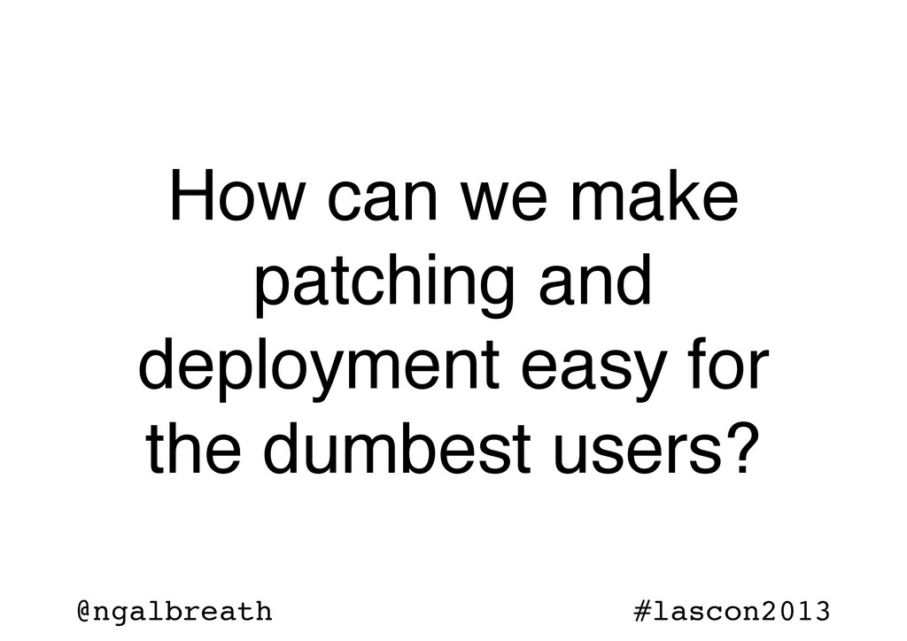 @ngalbreath #lascon2013 How can we make patchin...