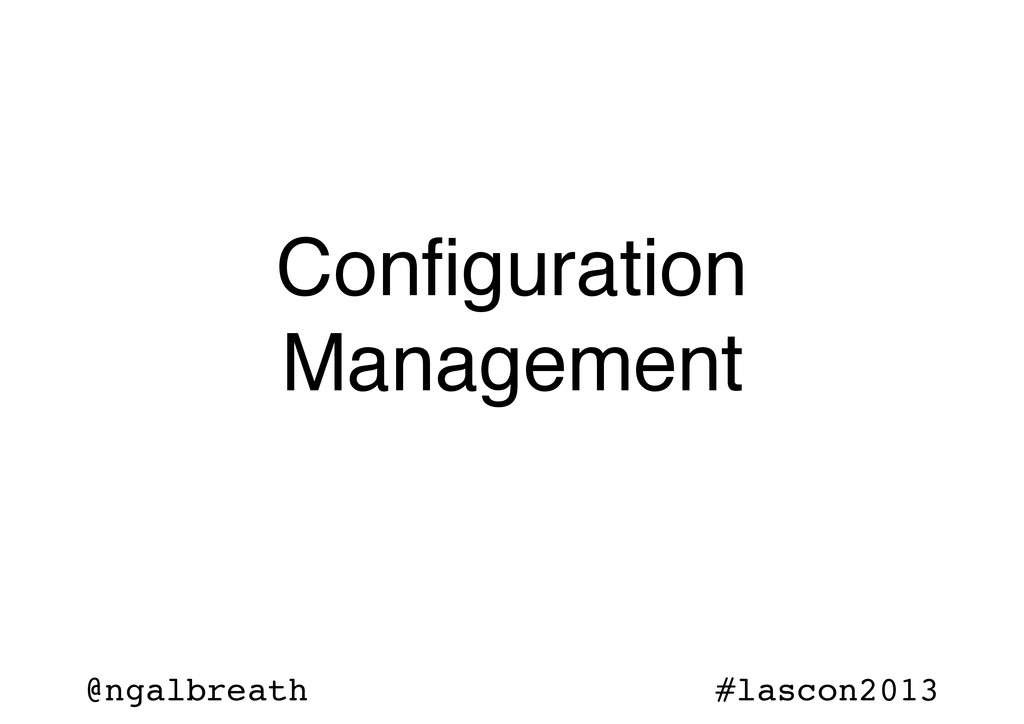 @ngalbreath #lascon2013 Configuration Management