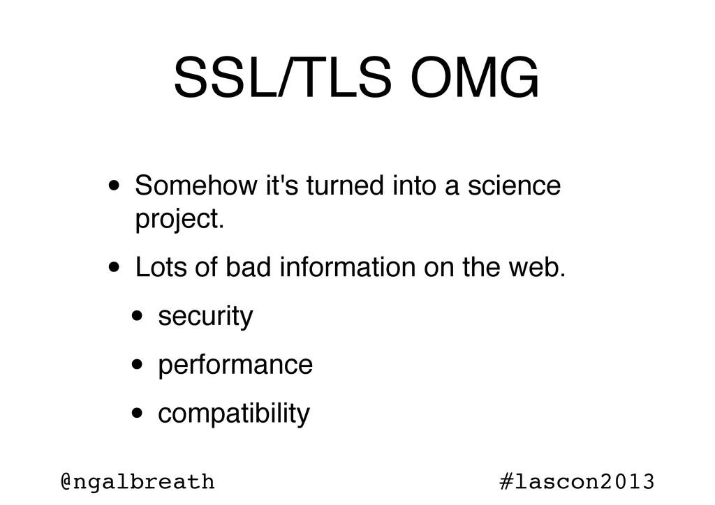 @ngalbreath #lascon2013 SSL/TLS OMG • Somehow i...