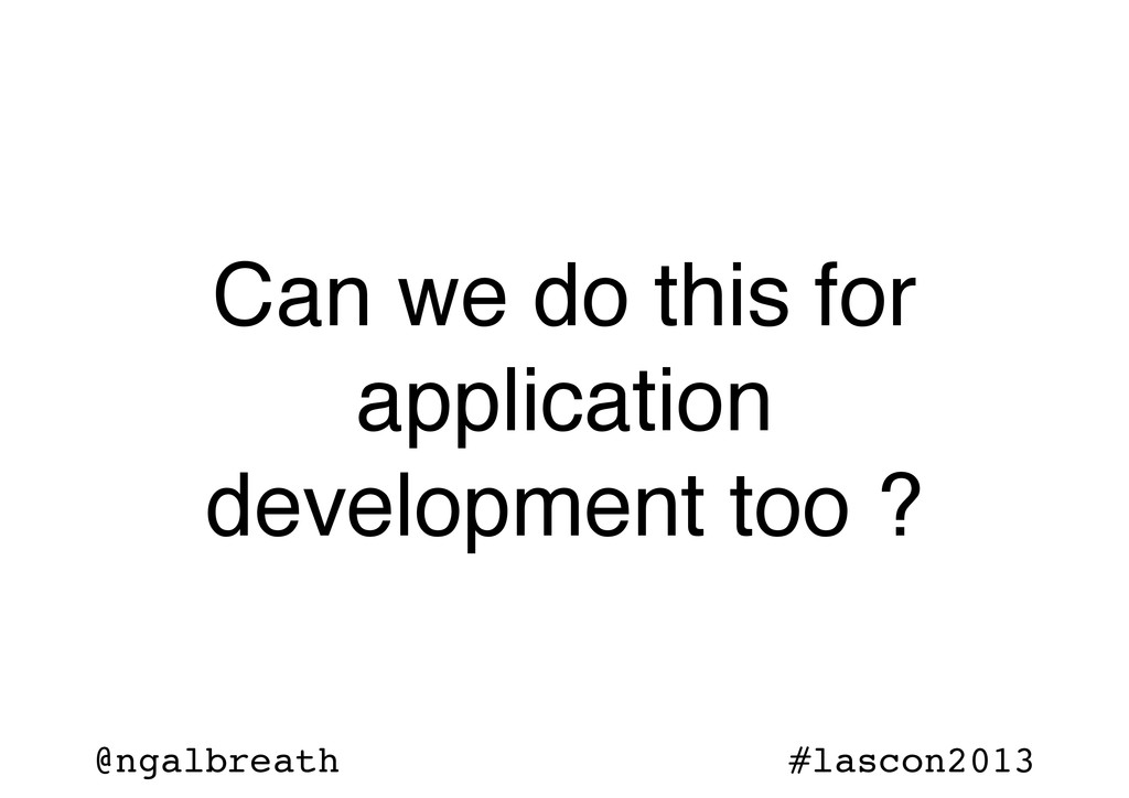 @ngalbreath #lascon2013 Can we do this for appl...