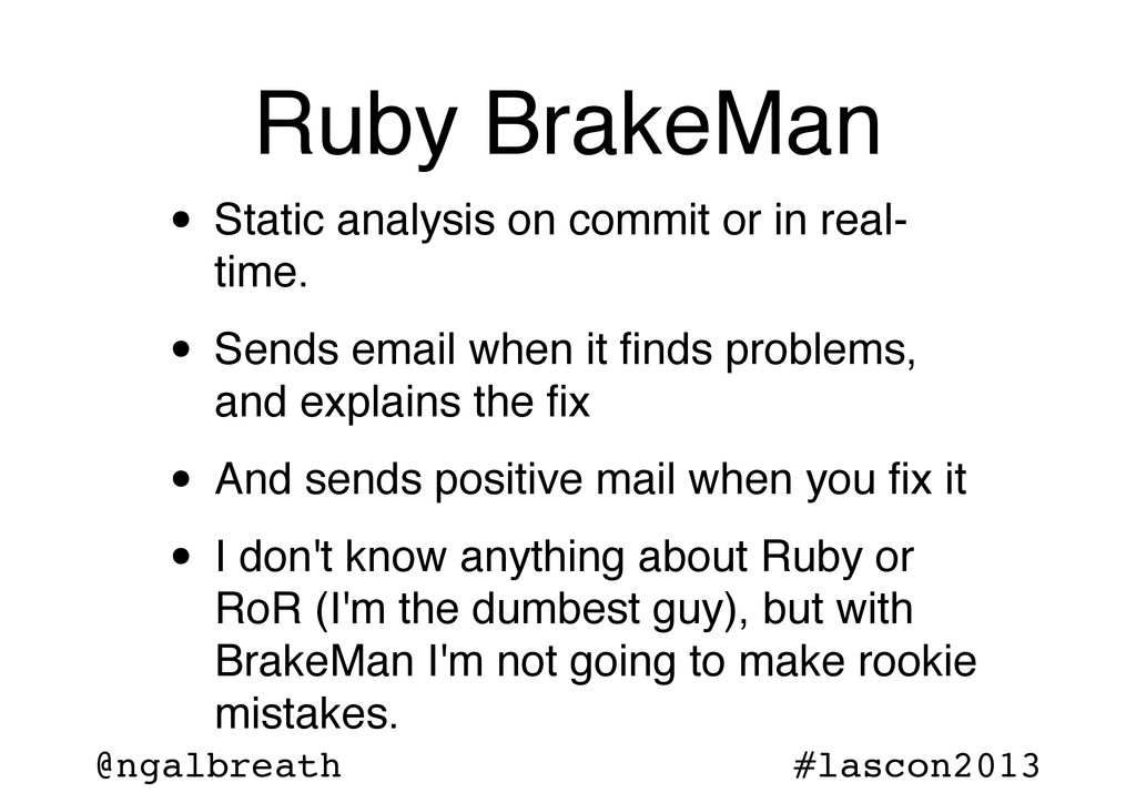 @ngalbreath #lascon2013 Ruby BrakeMan • Static ...