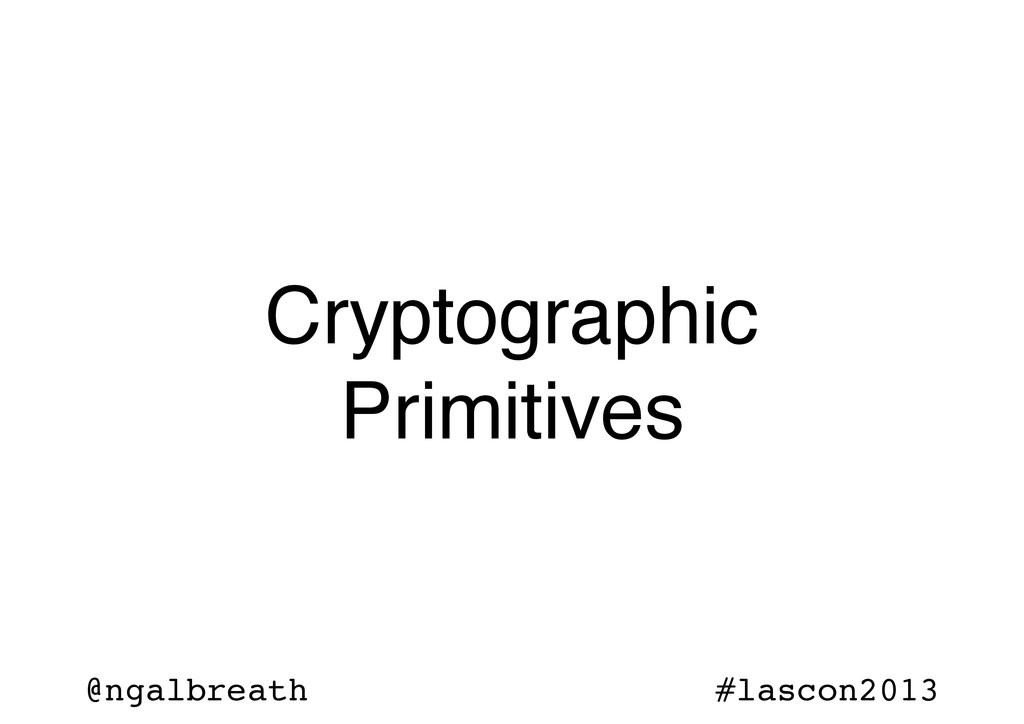 @ngalbreath #lascon2013 Cryptographic Primitives