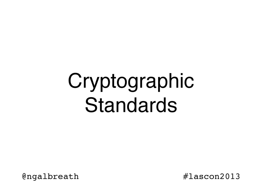 @ngalbreath #lascon2013 Cryptographic Standards