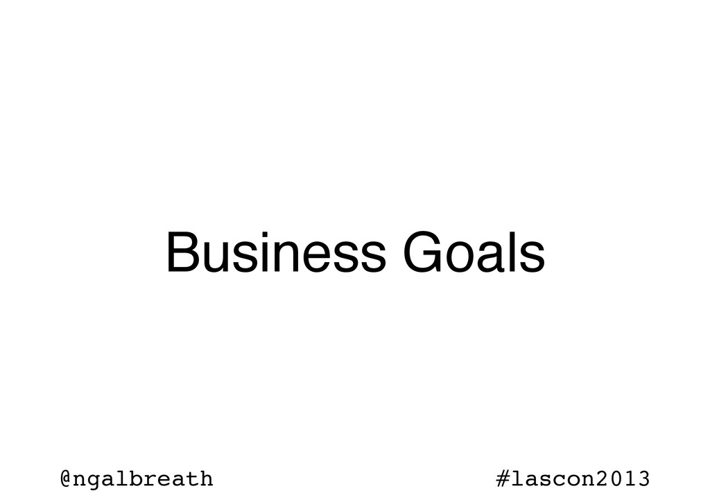 @ngalbreath #lascon2013 Business Goals