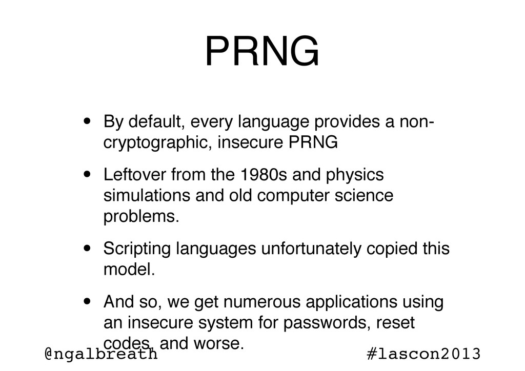 @ngalbreath #lascon2013 PRNG • By default, ever...