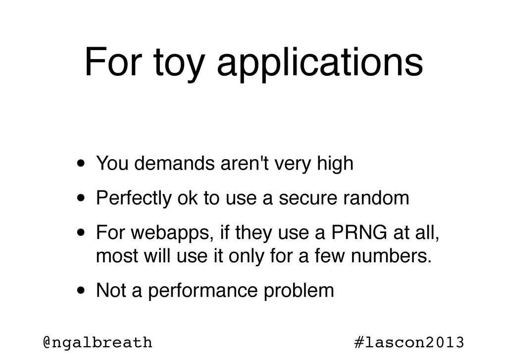 @ngalbreath #lascon2013 For toy applications • ...