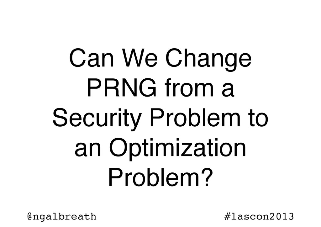 @ngalbreath #lascon2013 Can We Change PRNG from...