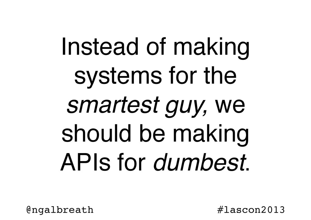 @ngalbreath #lascon2013 Instead of making syste...