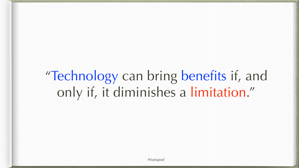 "@tastapod ""Technology can bring benefits if, and..."