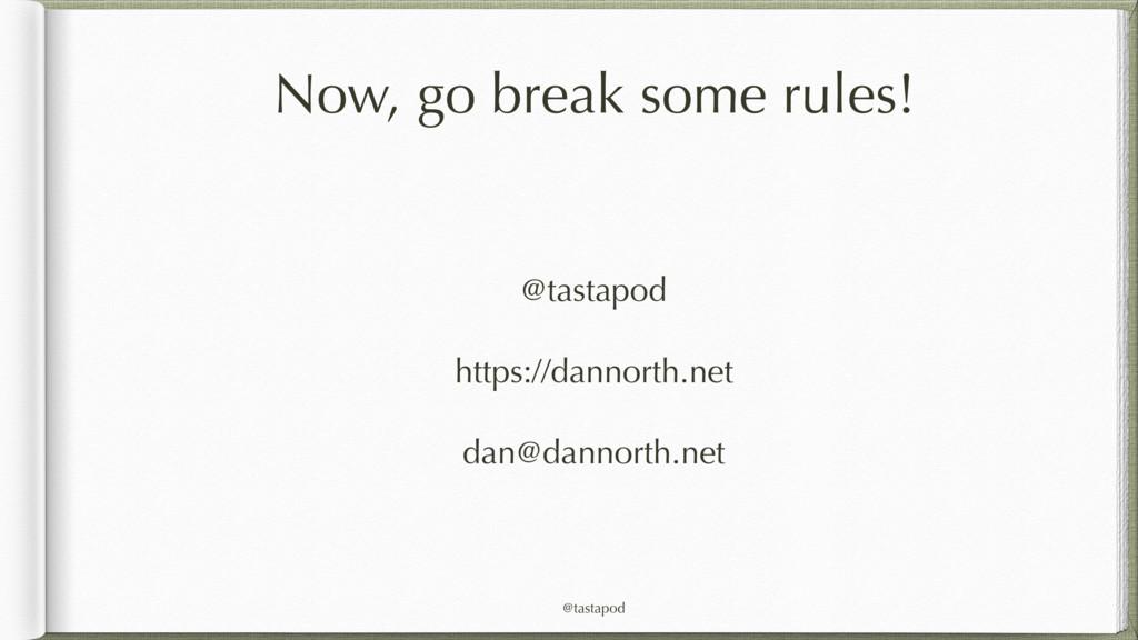 @tastapod Now, go break some rules! @tastapod h...