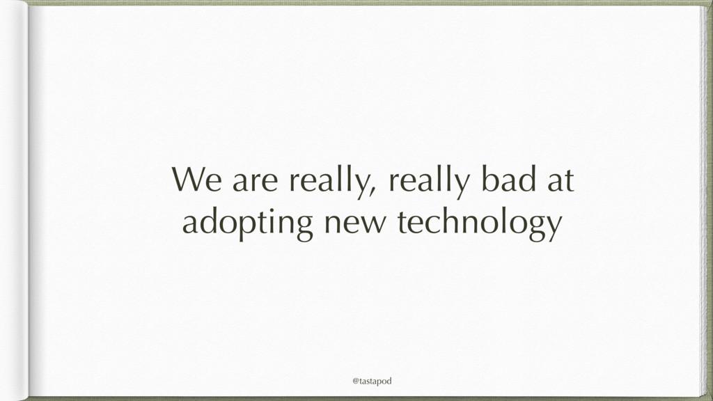 @tastapod We are really, really bad at adoptin...