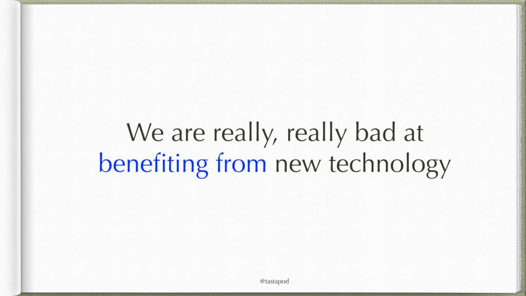 @tastapod We are really, really bad at benefiti...
